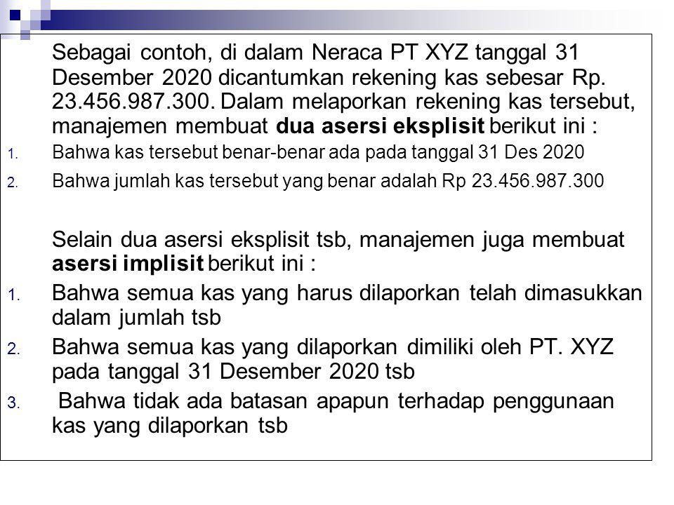Sebagai contoh, di dalam Neraca PT XYZ tanggal 31 Desember 2020 dicantumkan rekening kas sebesar Rp. 23.456.987.300. Dalam melaporkan rekening kas ter
