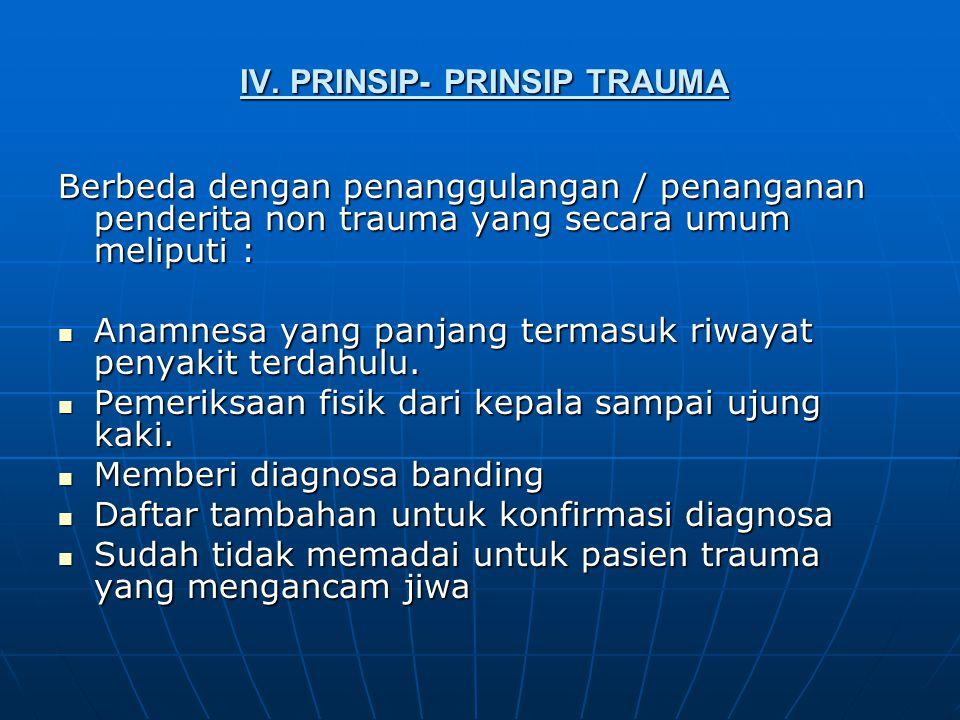 IV. PRINSIP- PRINSIP TRAUMA IV. PRINSIP- PRINSIP TRAUMA Berbeda dengan penanggulangan / penanganan penderita non trauma yang secara umum meliputi : An