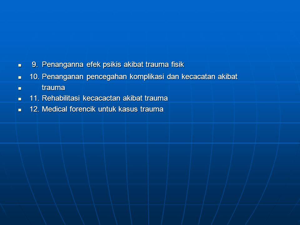 9. Penanganna efek psikis akibat trauma fisik 9. Penanganna efek psikis akibat trauma fisik 10. Penanganan pencegahan komplikasi dan kecacatan akibat