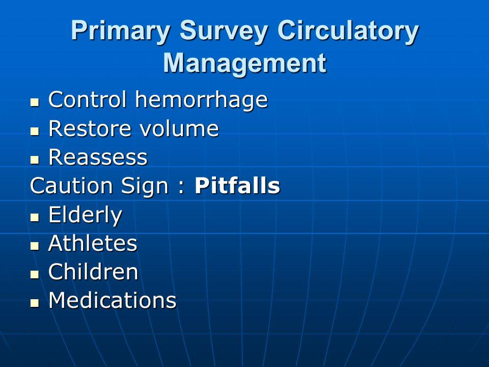 Primary Survey Circulatory Management Control hemorrhage Control hemorrhage Restore volume Restore volume Reassess Reassess Caution Sign : Pitfalls El