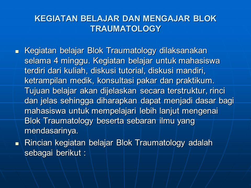KEGIATAN BELAJAR DAN MENGAJAR BLOK TRAUMATOLOGY Kegiatan belajar Blok Traumatology dilaksanakan selama 4 minggu. Kegiatan belajar untuk mahasiswa terd