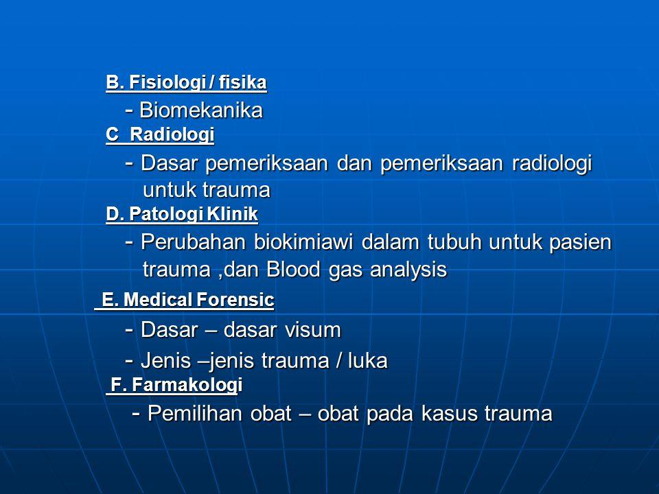 B. Fisiologi / fisika - Biomekanika - Biomekanika C Radiologi - Dasar pemeriksaan dan pemeriksaan radiologi - Dasar pemeriksaan dan pemeriksaan radiol