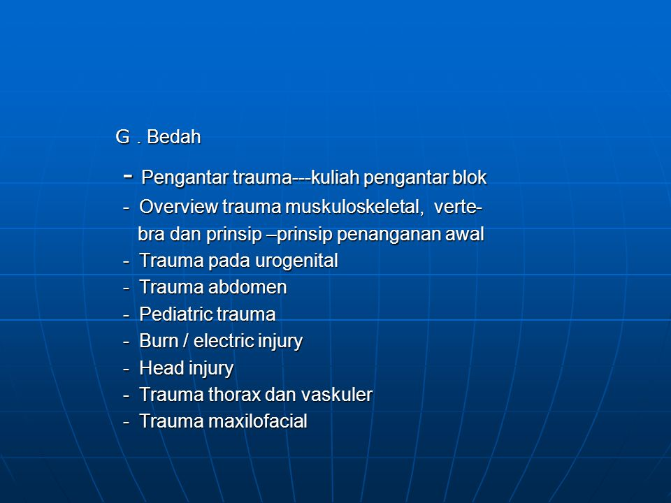G. Bedah G. Bedah - Pengantar trauma---kuliah pengantar blok - Pengantar trauma---kuliah pengantar blok - Overview trauma muskuloskeletal, verte- - Ov