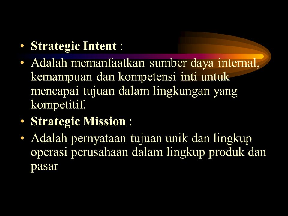 Strategic Intent : Adalah memanfaatkan sumber daya internal, kemampuan dan kompetensi inti untuk mencapai tujuan dalam lingkungan yang kompetitif. Str