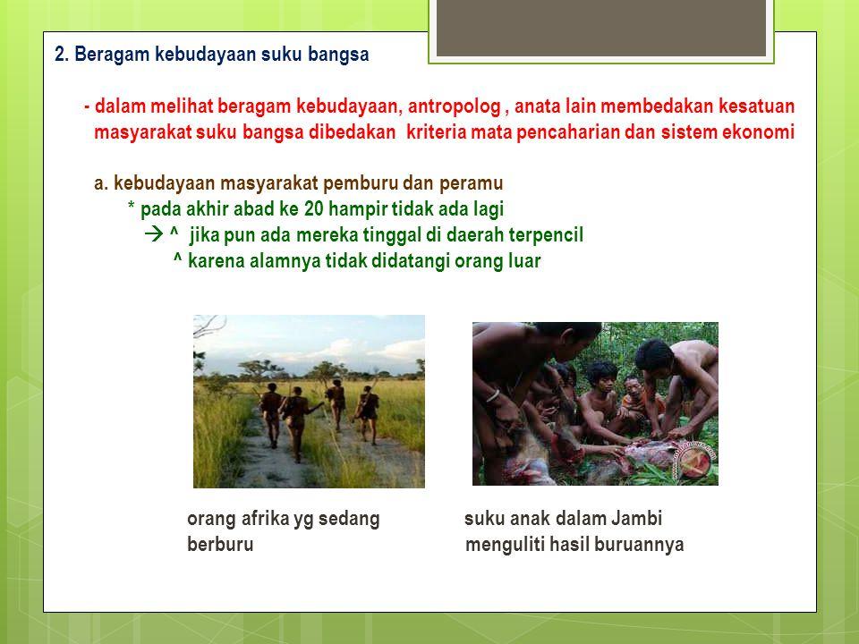 2. Beragam kebudayaan suku bangsa - dalam melihat beragam kebudayaan, antropolog, anata lain membedakan kesatuan masyarakat suku bangsa dibedakan krit