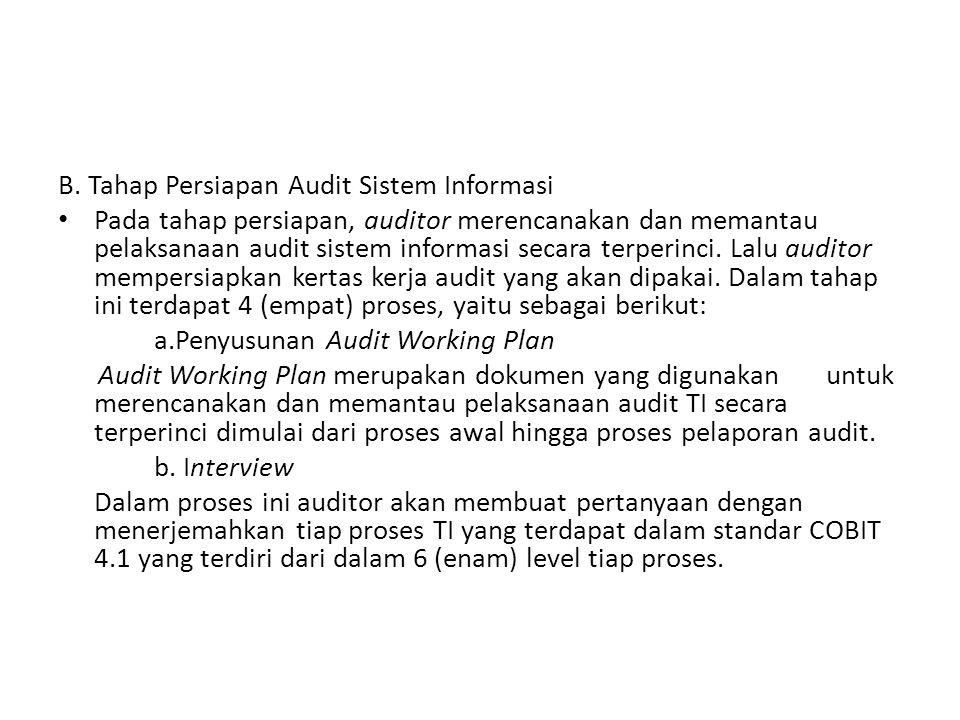 B. Tahap Persiapan Audit Sistem Informasi Pada tahap persiapan, auditor merencanakan dan memantau pelaksanaan audit sistem informasi secara terperinci