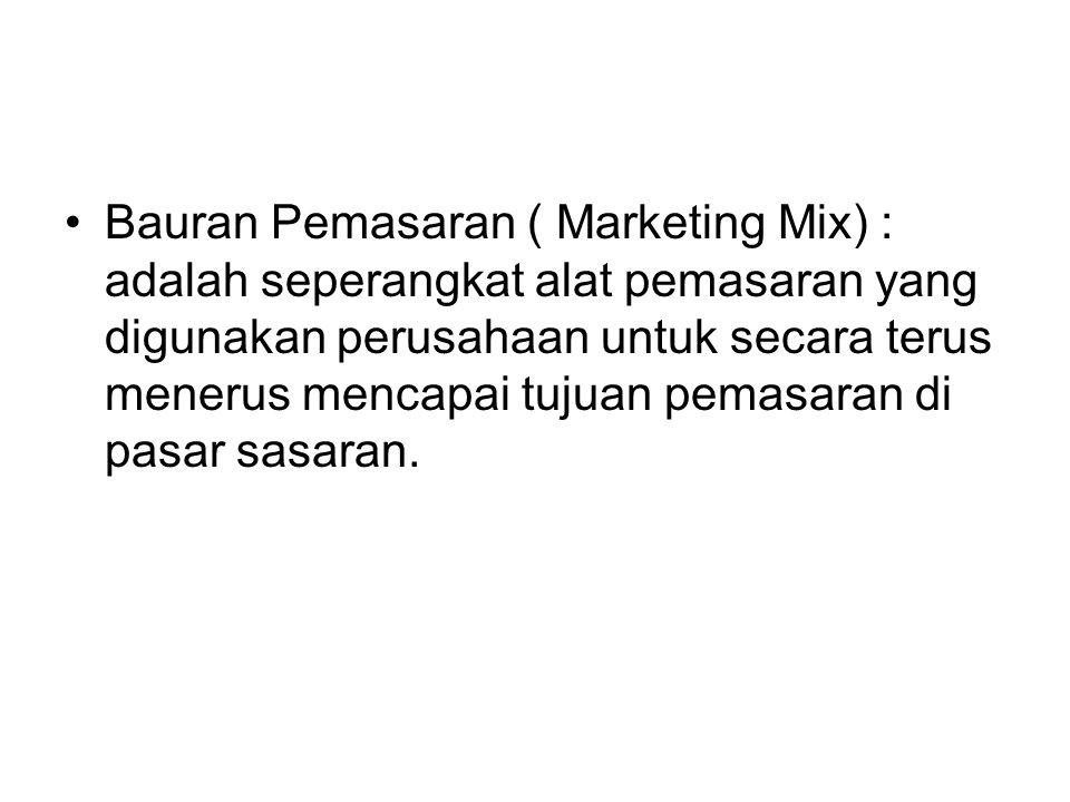 Bauran Pemasaran ( Marketing Mix) : adalah seperangkat alat pemasaran yang digunakan perusahaan untuk secara terus menerus mencapai tujuan pemasaran d
