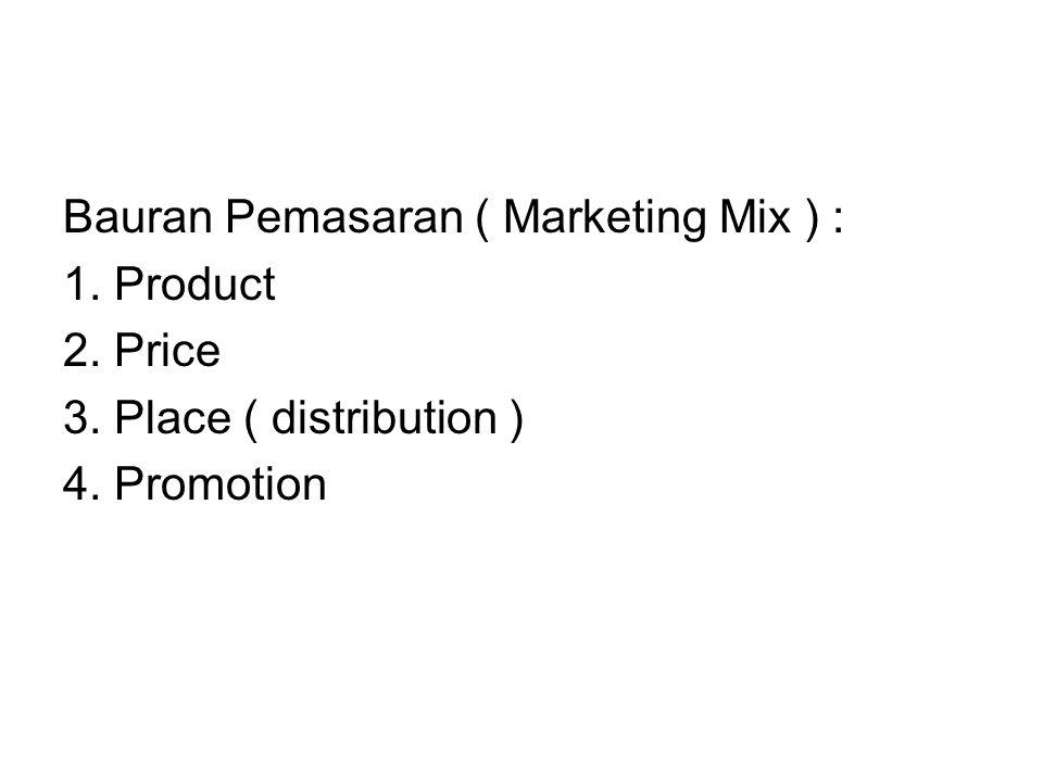 Bauran Pemasaran ( Marketing Mix ) : 1. Product 2. Price 3. Place ( distribution ) 4. Promotion