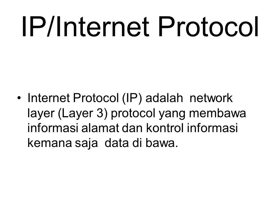 IP/Internet Protocol Internet Protocol (IP) adalah network layer (Layer 3) protocol yang membawa informasi alamat dan kontrol informasi kemana saja da