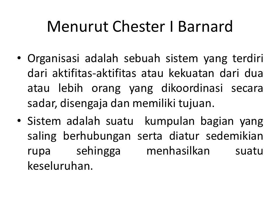 Menurut Chester I Barnard Organisasi adalah sebuah sistem yang terdiri dari aktifitas-aktifitas atau kekuatan dari dua atau lebih orang yang dikoordin