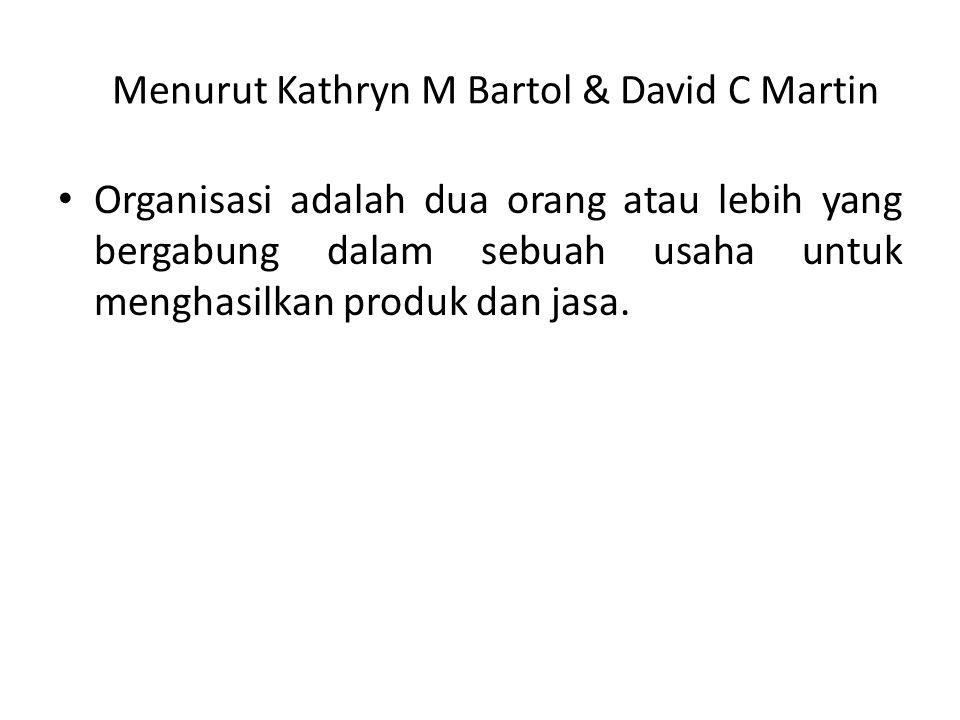 Menurut Kathryn M Bartol & David C Martin Organisasi adalah dua orang atau lebih yang bergabung dalam sebuah usaha untuk menghasilkan produk dan jasa.