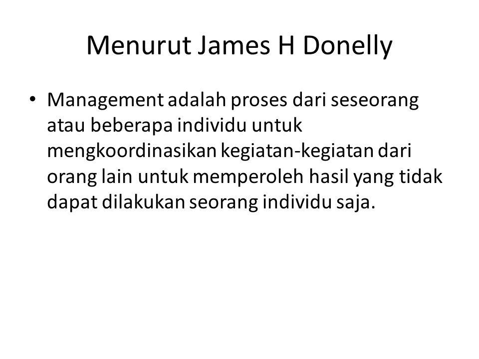 Menurut James H Donelly Management adalah proses dari seseorang atau beberapa individu untuk mengkoordinasikan kegiatan-kegiatan dari orang lain untuk