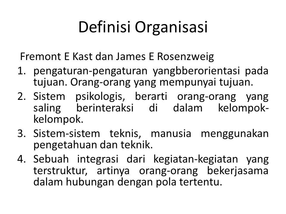 Definisi Organisasi Fremont E Kast dan James E Rosenzweig 1.pengaturan-pengaturan yangbberorientasi pada tujuan. Orang-orang yang mempunyai tujuan. 2.