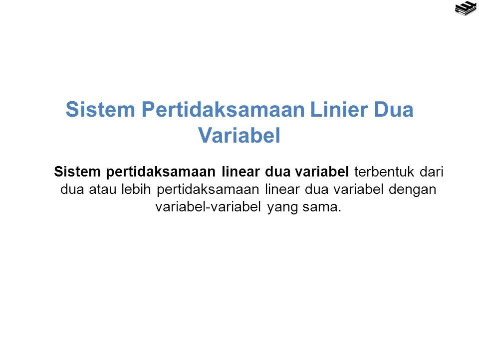 Sistem Pertidaksamaan Linier Dua Variabel Sistem pertidaksamaan linear dua variabel terbentuk dari dua atau lebih pertidaksamaan linear dua variabel d