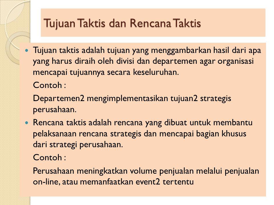 Tujuan Taktis dan Rencana Taktis Tujuan taktis adalah tujuan yang menggambarkan hasil dari apa yang harus diraih oleh divisi dan departemen agar organ