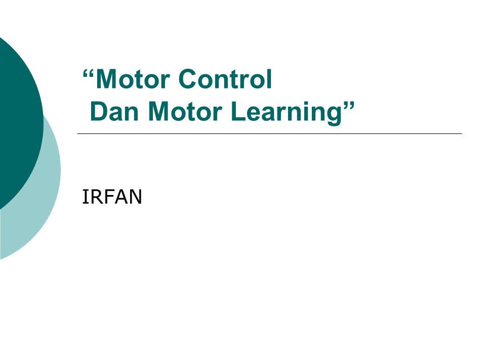 """""""Motor Control Dan Motor Learning"""" IRFAN"""