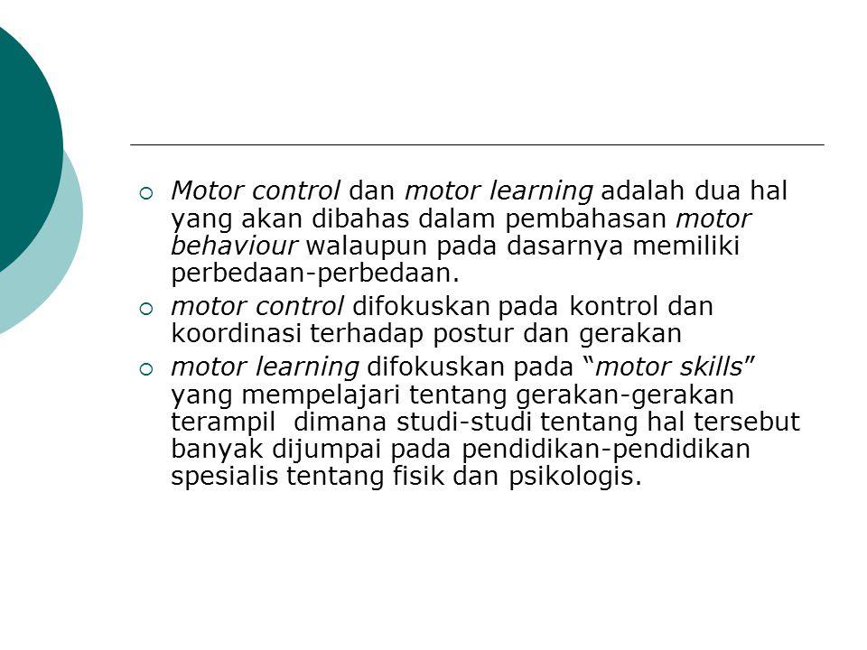  Motor control dan motor learning adalah dua hal yang akan dibahas dalam pembahasan motor behaviour walaupun pada dasarnya memiliki perbedaan-perbeda