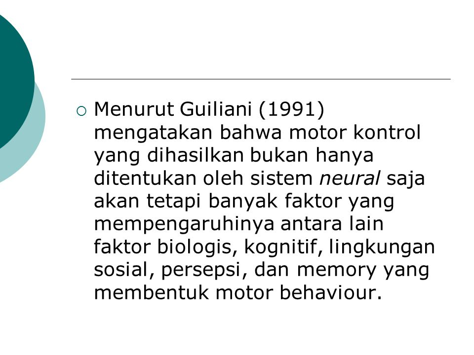  Menurut Guiliani (1991) mengatakan bahwa motor kontrol yang dihasilkan bukan hanya ditentukan oleh sistem neural saja akan tetapi banyak faktor yang