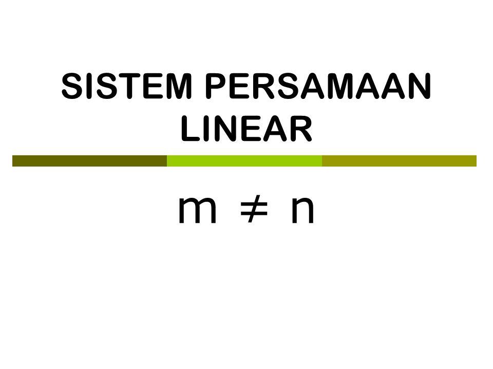 SISTEM PERSAMAAN LINEAR m ≠ n