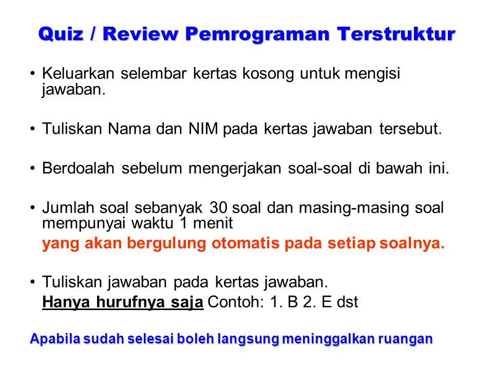 Quiz / Review Pemrograman Terstruktur Keluarkan selembar kertas kosong untuk mengisi jawaban.