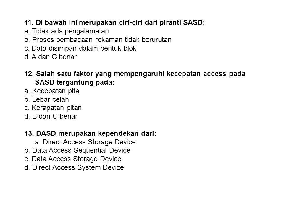 10. Di bawah ini merupakan contoh dari piranti SASD: a. B dan D benar b. Tape Backup c. Harddisk d. Pita magnetik 11. Di bawah ini merupakan ciri-ciri