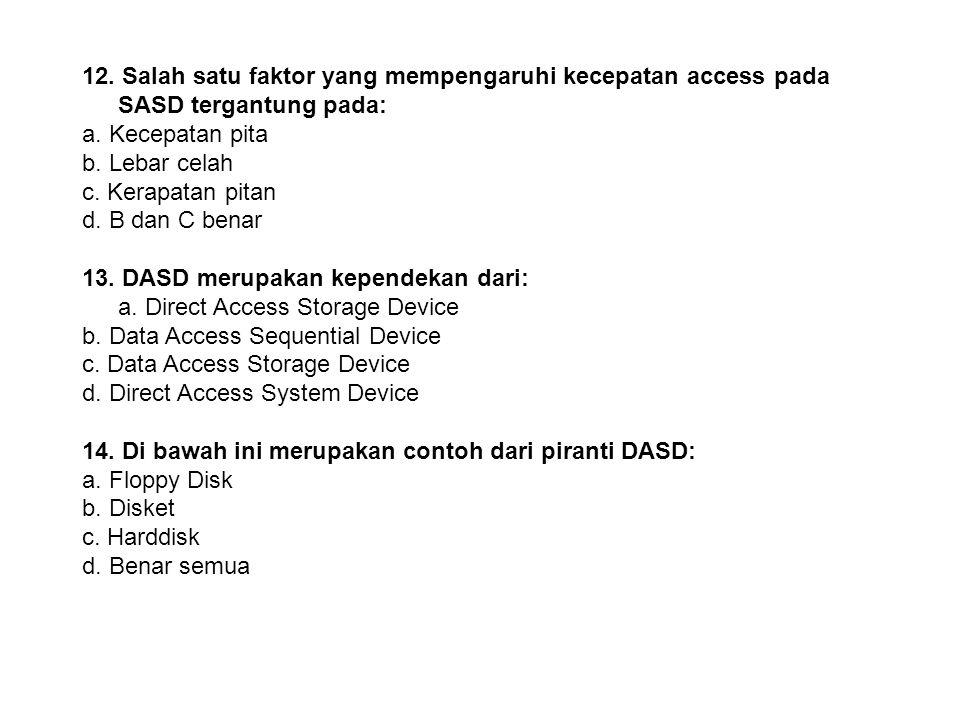 11. Di bawah ini merupakan ciri-ciri dari piranti SASD: a. Tidak ada pengalamatan b. Proses pembacaan rekaman tidak berurutan c. Data disimpan dalam b