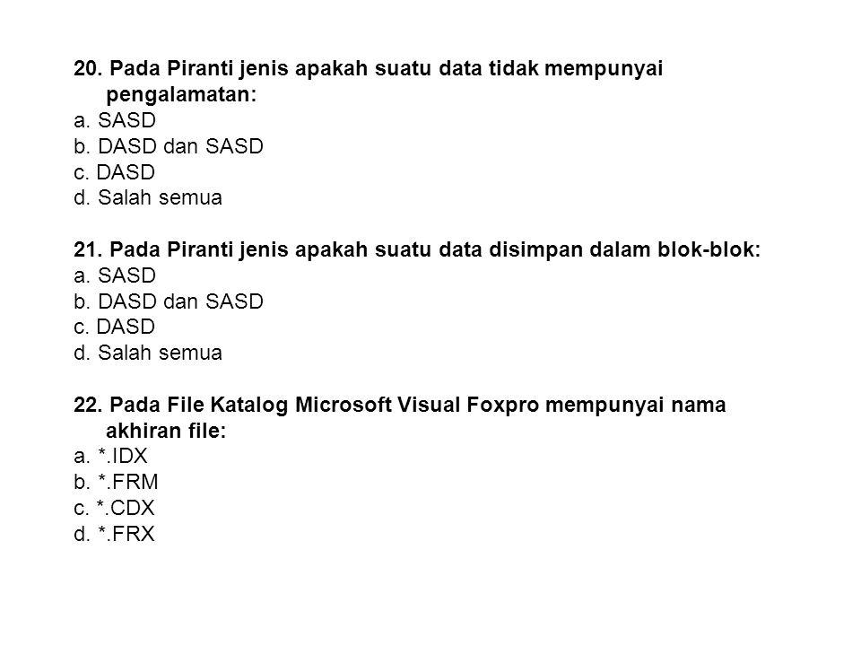 19. Pada Piranti jenis apakah suatu data dapat ditulis beberapa kali: a. SASD b. DASD dan SASD c. DASD d. Salah semua 20. Pada Piranti jenis apakah su