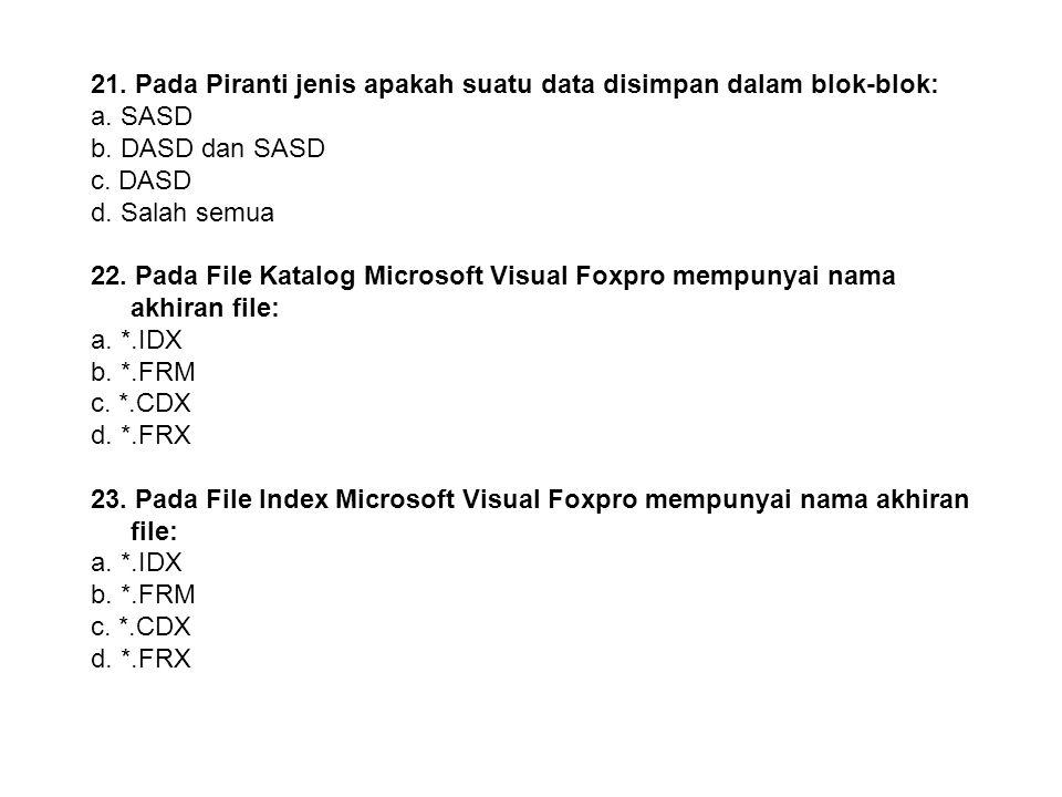 20. Pada Piranti jenis apakah suatu data tidak mempunyai pengalamatan: a. SASD b. DASD dan SASD c. DASD d. Salah semua 21. Pada Piranti jenis apakah s