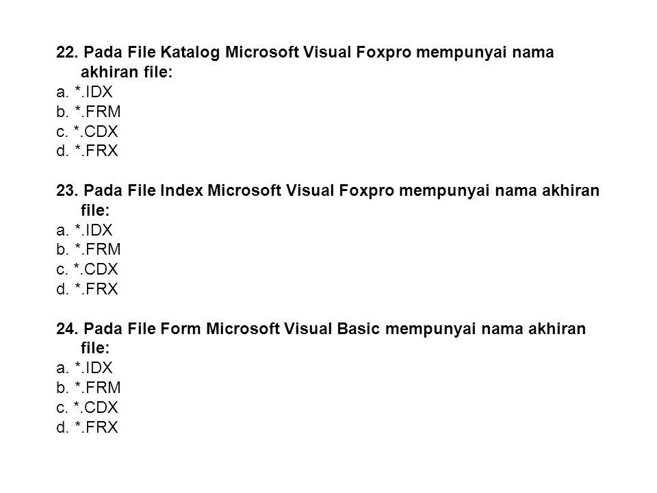 21. Pada Piranti jenis apakah suatu data disimpan dalam blok-blok: a. SASD b. DASD dan SASD c. DASD d. Salah semua 22. Pada File Katalog Microsoft Vis