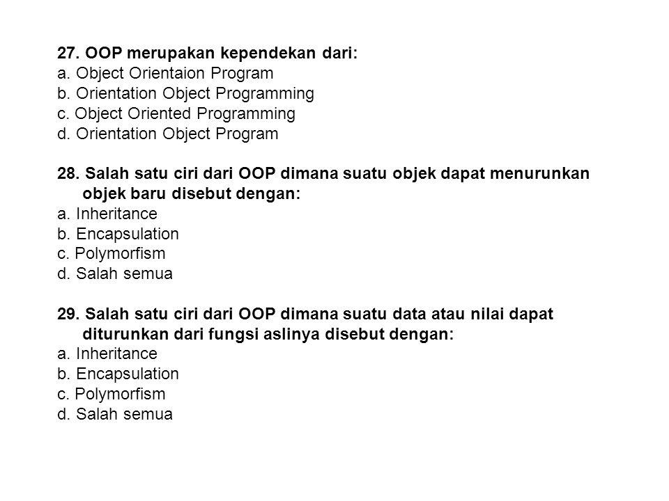 26. Di bawah ini merupakan program-program yang sudah menggunakan konsep OOP: a. Borland Delphi b. Power Windows c. Microsoft Notepad d. Benar Semua 2