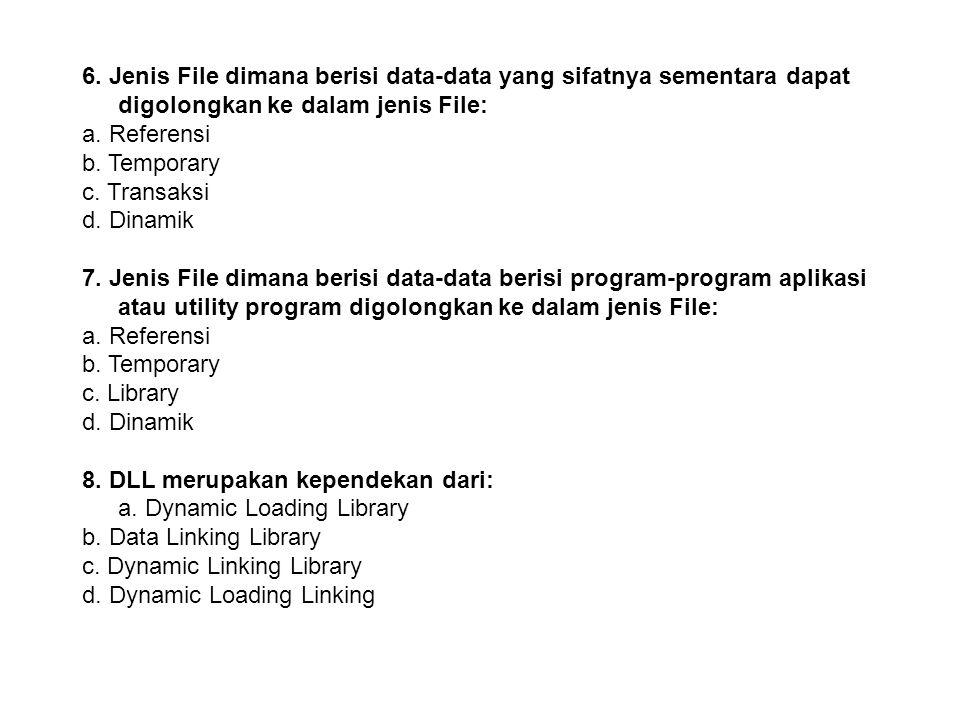 5. Jenis File dimana mekanisme pembaharuan dilakukan tergantung pada transaksi yang dilakukan dapat dikategorikan dalam jenis File: a. Referensi b. Ma
