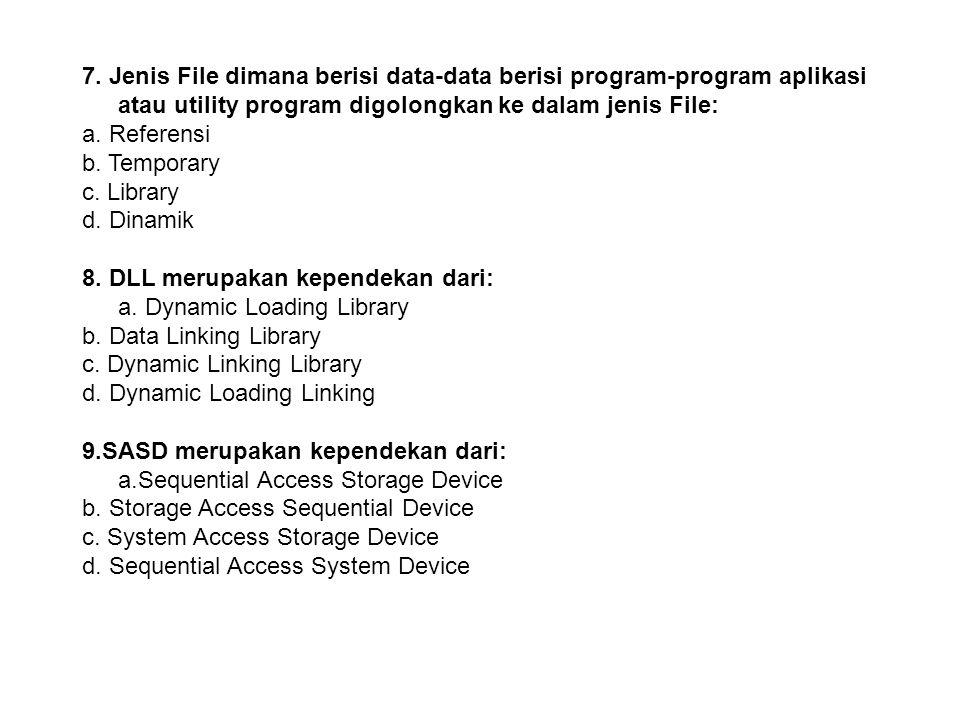 6. Jenis File dimana berisi data-data yang sifatnya sementara dapat digolongkan ke dalam jenis File: a. Referensi b. Temporary c. Transaksi d. Dinamik