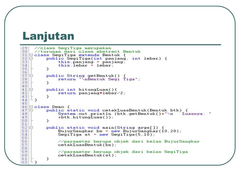 Method cetakLuasBentuk(), method ini menerima parameter dengan tipe data class Bentuk yang merupakan class abstrak.