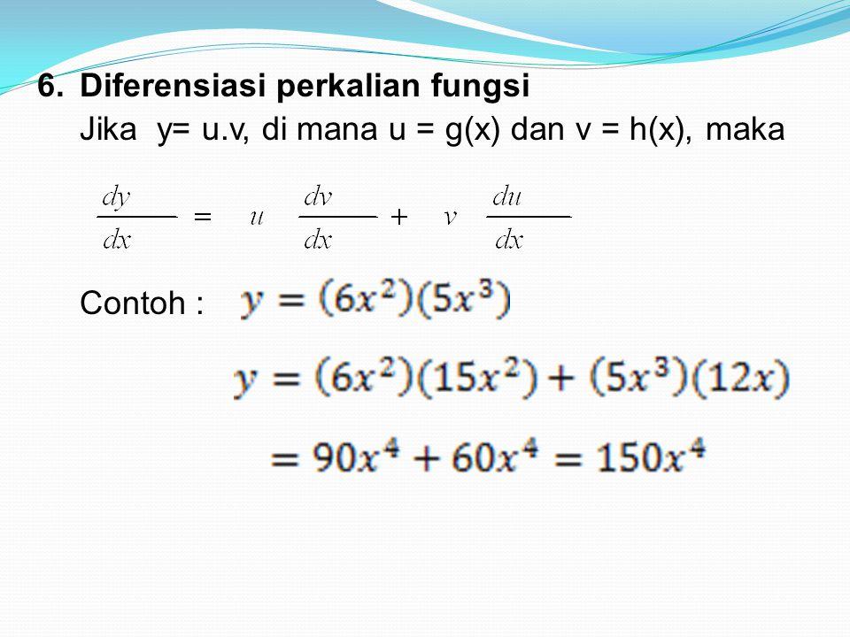 6.Diferensiasi perkalian fungsi Jika y= u.v, di mana u = g(x) dan v = h(x), maka Contoh :