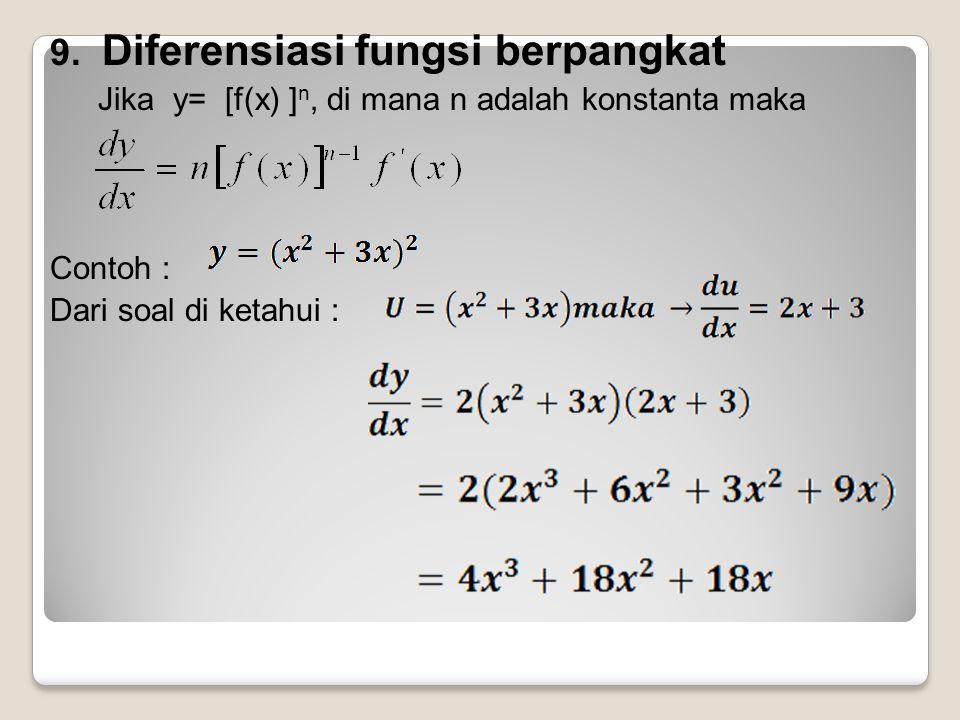 9. Diferensiasi fungsi berpangkat Jika y= [f(x) ] n, di mana n adalah konstanta maka Contoh : Dari soal di ketahui :