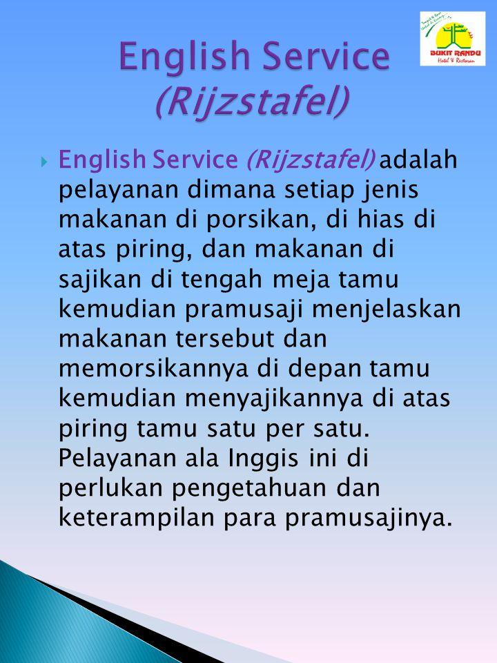  English Service (Rijzstafel) adalah pelayanan dimana setiap jenis makanan di porsikan, di hias di atas piring, dan makanan di sajikan di tengah meja