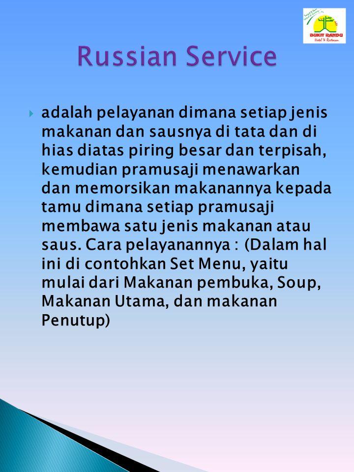  adalah pelayanan dimana setiap jenis makanan dan sausnya di tata dan di hias diatas piring besar dan terpisah, kemudian pramusaji menawarkan dan mem