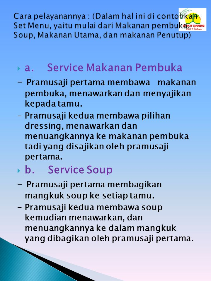  a. Service Makanan Pembuka - Pramusaji pertama membawa makanan pembuka, menawarkan dan menyajikan kepada tamu. - Pramusaji kedua membawa pilihan dre