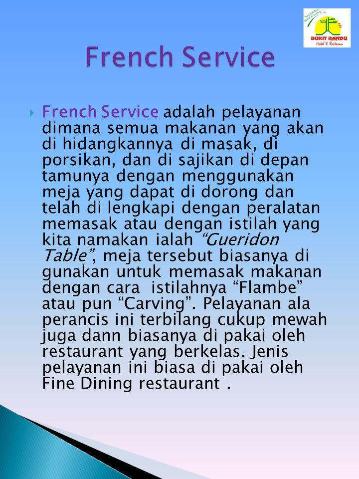  French Service adalah pelayanan dimana semua makanan yang akan di hidangkannya di masak, di porsikan, dan di sajikan di depan tamunya dengan menggun