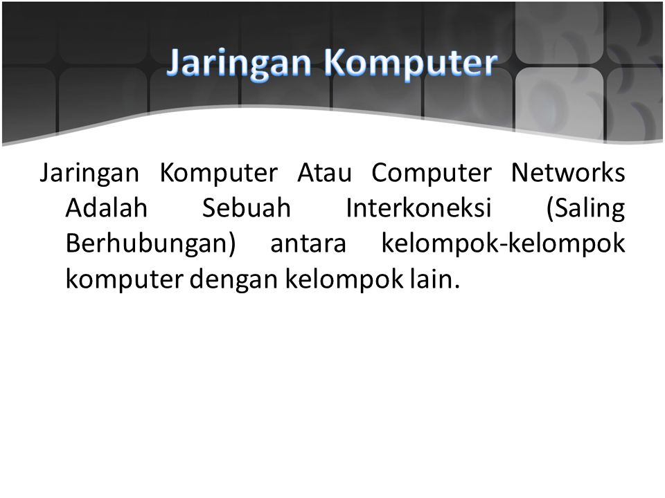 Jaringan Komputer Atau Computer Networks Adalah Sebuah Interkoneksi (Saling Berhubungan) antara kelompok-kelompok komputer dengan kelompok lain.