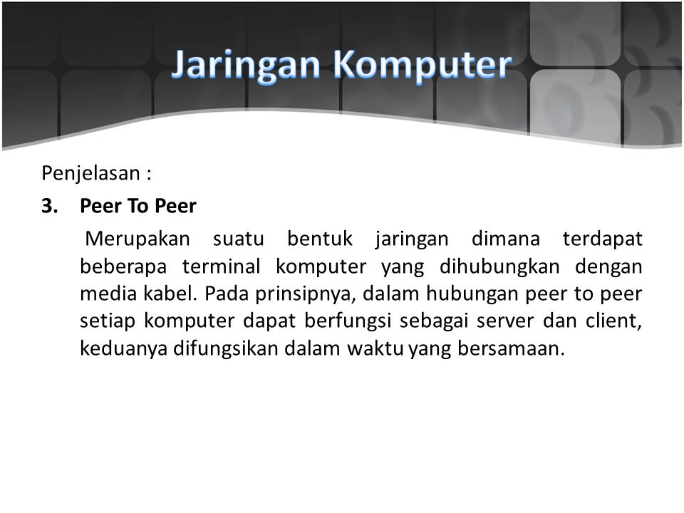 Penjelasan : 3.Peer To Peer Merupakan suatu bentuk jaringan dimana terdapat beberapa terminal komputer yang dihubungkan dengan media kabel. Pada prins
