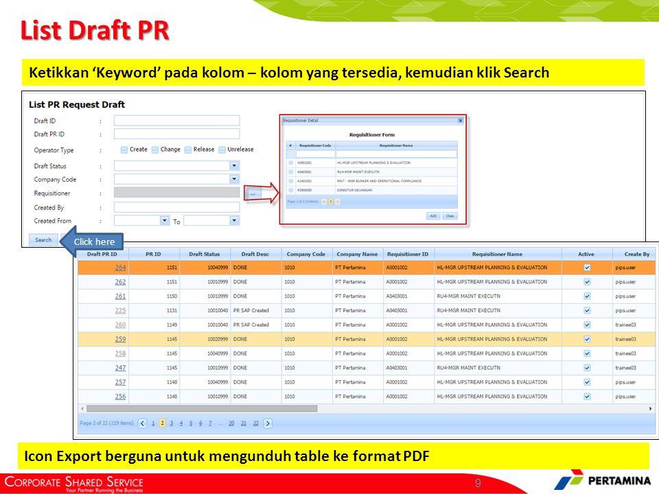 9 List Draft PR Ketikkan 'Keyword' pada kolom – kolom yang tersedia, kemudian klik Search Click here Icon Export berguna untuk mengunduh table ke form
