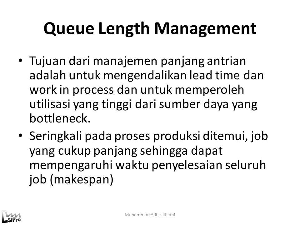 Queue Length Management Tujuan dari manajemen panjang antrian adalah untuk mengendalikan lead time dan work in process dan untuk memperoleh utilisasi