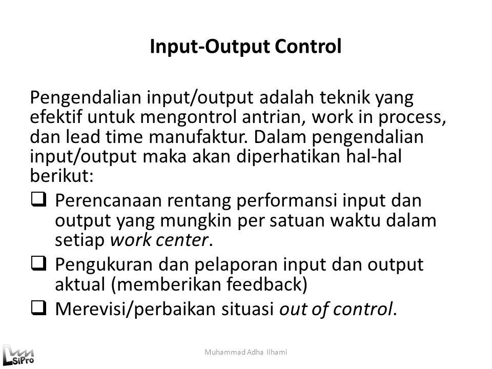Input-Output Control Pengendalian input/output adalah teknik yang efektif untuk mengontrol antrian, work in process, dan lead time manufaktur. Dalam p