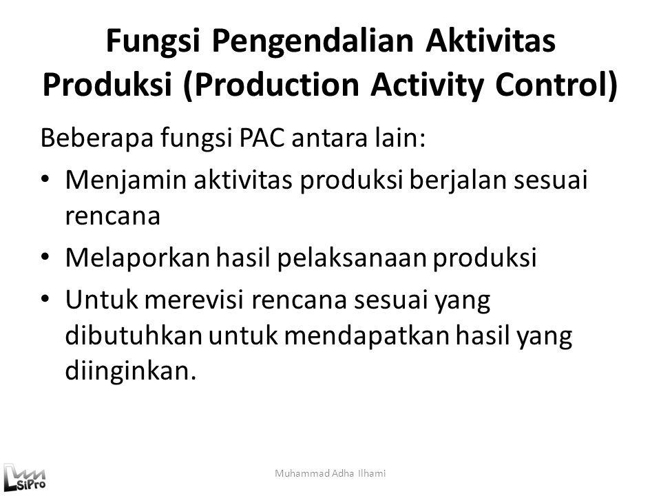 Fungsi Pengendalian Aktivitas Produksi (Production Activity Control) Muhammad Adha Ilhami Beberapa fungsi PAC antara lain: Menjamin aktivitas produksi