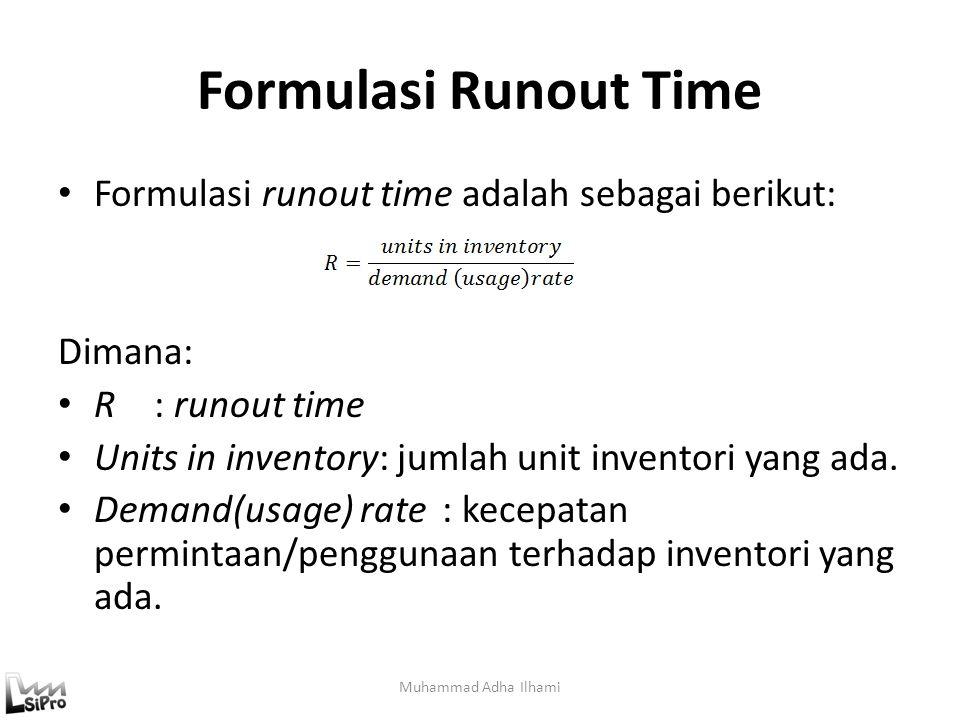 Formulasi Runout Time Formulasi runout time adalah sebagai berikut: Dimana: R: runout time Units in inventory: jumlah unit inventori yang ada. Demand(