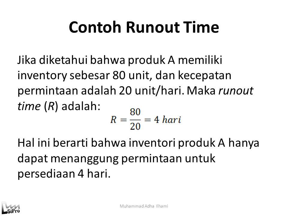 Contoh Runout Time Jika diketahui bahwa produk A memiliki inventory sebesar 80 unit, dan kecepatan permintaan adalah 20 unit/hari. Maka runout time (R