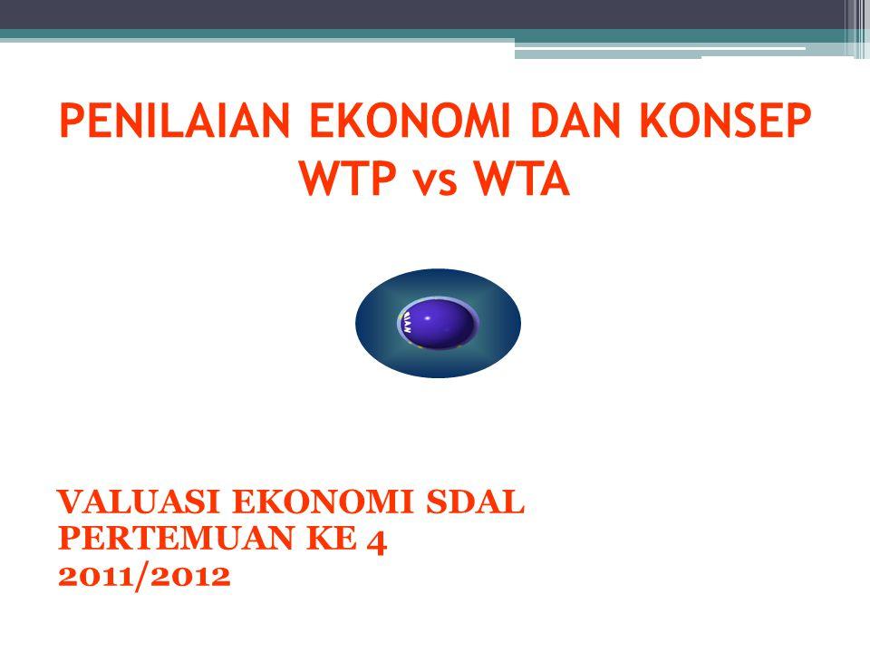 PENILAIAN EKONOMI DAN KONSEP WTP vs WTA VALUASI EKONOMI SDAL PERTEMUAN KE 4 2011/2012