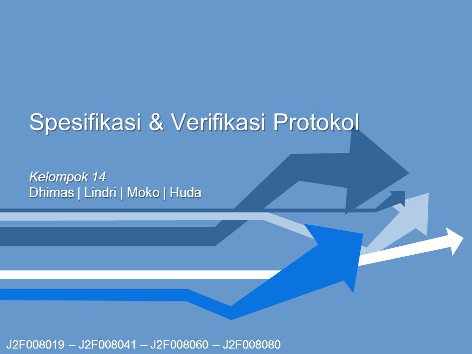 Spesifikasi & Verifikasi Protokol Kelompok 14 Dhimas | Lindri | Moko | Huda J2F008019 – J2F008041 – J2F008060 – J2F008080