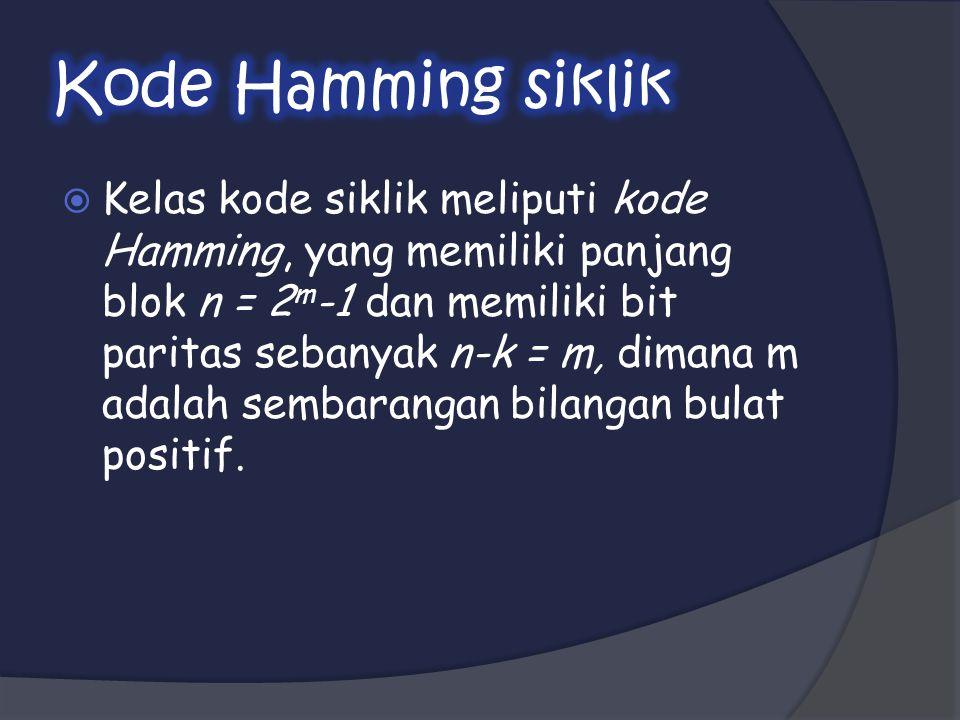  Kelas kode siklik meliputi kode Hamming, yang memiliki panjang blok n = 2 m -1 dan memiliki bit paritas sebanyak n-k = m, dimana m adalah sembarangan bilangan bulat positif.